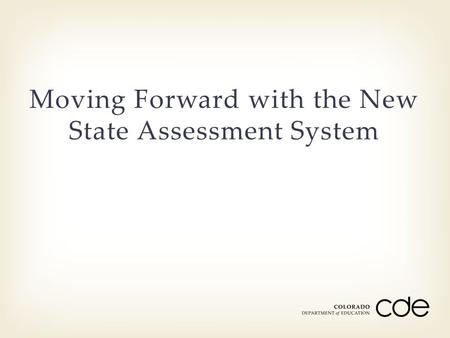 Moving Forward with the New State Assessment System.