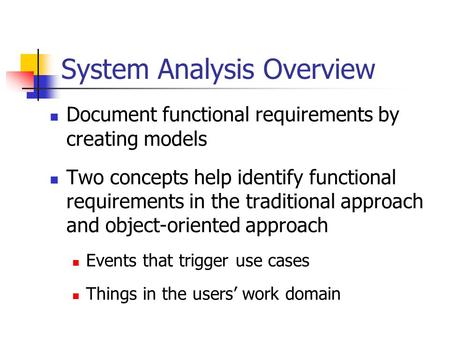 System Analysis Overview Document functional requirements by creating models Two concepts help identify functional requirements in the traditional approach.