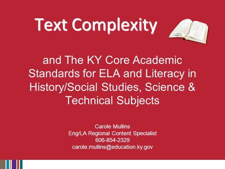Text Complexity and The KY Core Academic Standards for ELA and Literacy in History/Social Studies, Science & Technical Subjects Carole Mullins Eng/LA Regional.