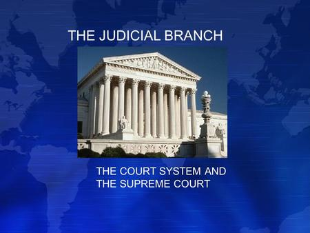 THE JUDICIAL BRANCH THE COURT SYSTEM AND THE SUPREME COURT.