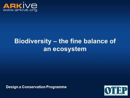 Biodiversity – the fine balance of an ecosystem Design a Conservation Programme.