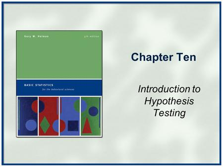 Chapter Ten Introduction to Hypothesis Testing. Copyright © Houghton Mifflin Company. All rights reserved.Chapter 10 - 2 New Statistical Notation The.