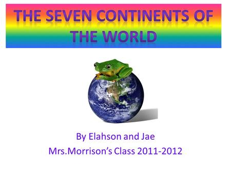 By Elahson and Jae Mrs.Morrison's Class 2011-2012.
