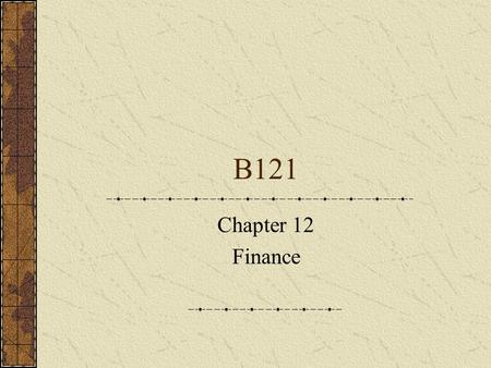 B121 Chapter 12 Finance. Accounting concepts & principles Financial statements are prepared at the end of a period. The form and content of such financial.