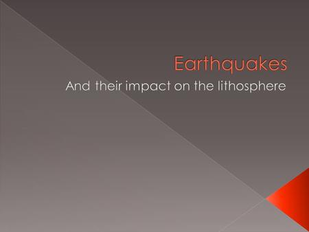 What is an Earthquake  Over 30,000 happen each year worldwide that are strong enough to be felt  Only about 75 major earthquakes take place each year.