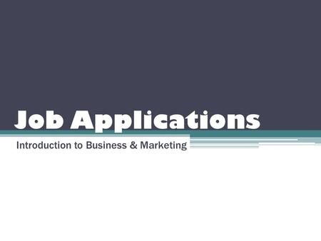 Job Applications Introduction to Business & Marketing.