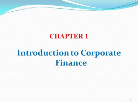 CHAPTER 1 Introduction to Corporate Finance 1. Why Study Finance? Marketing Budgets, marketing research, marketing financial products. Accounting Dual.