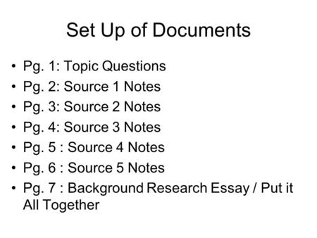 Set Up of Documents Pg. 1: Topic Questions Pg. 2: Source 1 Notes Pg. 3: Source 2 Notes Pg. 4: Source 3 Notes Pg. 5 : Source 4 Notes Pg. 6 : Source 5 Notes.