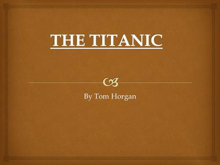 THE TITANIC By Tom Horgan.