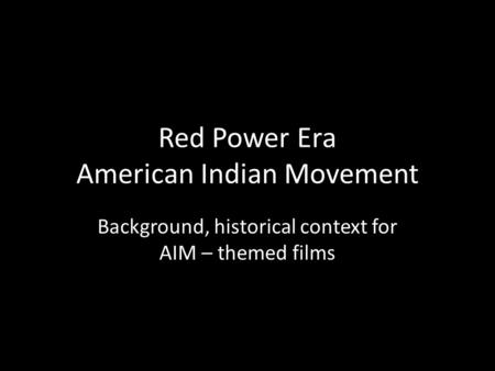 Red Power Era American Indian Movement Background, historical context for AIM – themed films.