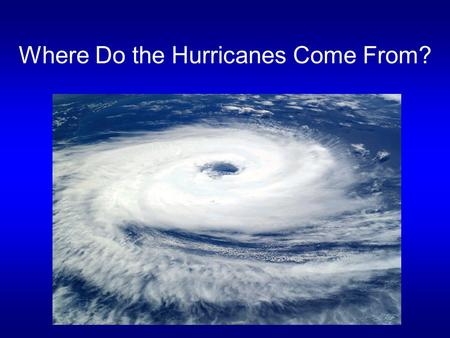 Where Do the Hurricanes Come From?. Introduction A tropical cyclone is a rapidly- rotating storm system characterized by a low-pressure center, strong.