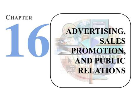ADVERTISING, SALES PROMOTION, AND PUBLIC RELATIONS C HAPTER.