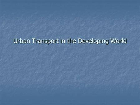 Urban Transport in the Developing World. Elements of Urban Transport Sector Urban public transport: Urban public transport: On-street systems (for buses,