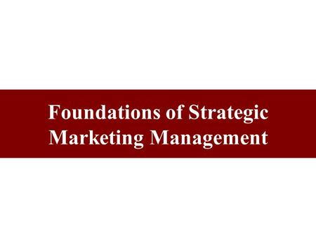 "Foundations of Strategic Marketing Management ""Marketing"" Defined AMA Definition The process of planning and executing the conception, pricing, promotion,"