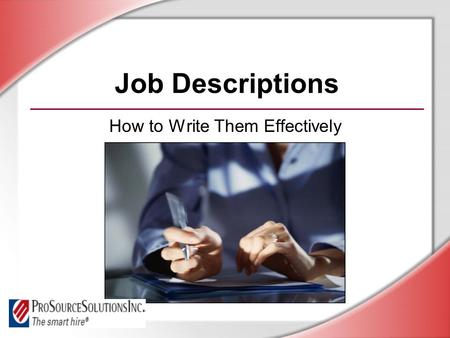 Job Descriptions How to Write Them Effectively. © Business & Legal Reports, Inc. 0606 Session Objectives You will be able to: Define the purpose of job.