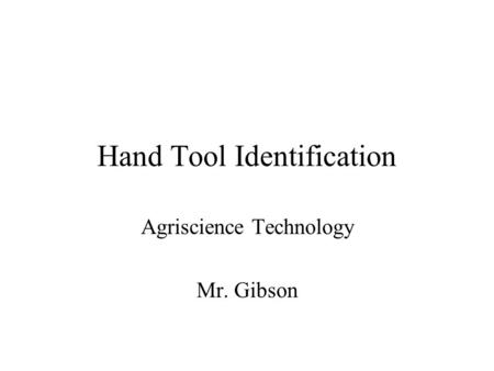 Hand Tool Identification Agriscience Technology Mr. Gibson.