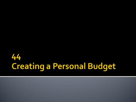  A budget is a written record of the money that flows in and out of your household or pocket every month.