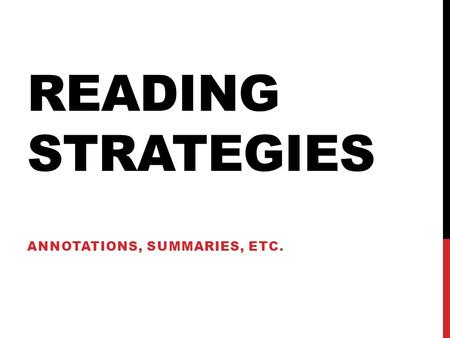 READING STRATEGIES ANNOTATIONS, SUMMARIES, ETC.. ANNOTATIONS Annotations are the marks—underlines, highlights, and comments—you make directly on the page.