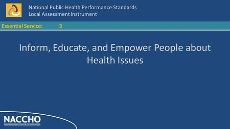 National Public Health Performance Standards Local Assessment Instrument Essential Service:3 Inform, Educate, and Empower People about Health Issues.