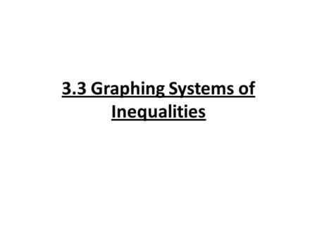3.3 Graphing Systems of Inequalities. Steps to Graphing a System of Inequalities. 1) Graph each inequality with out shading the region. 2) Find the region.