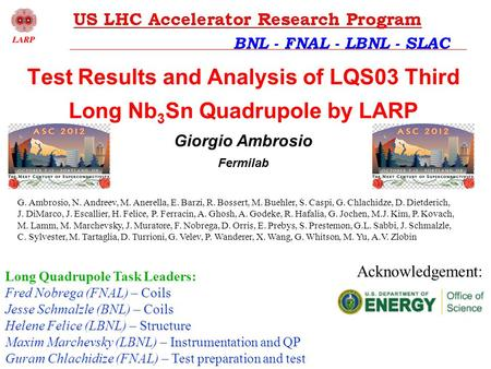 ASC 2012, 10/10/2012Test results and analysis of LQS03 – G. Ambrosio 1 BNL - FNAL - LBNL - SLAC Test Results and Analysis of LQS03 Third Long Nb 3 Sn Quadrupole.