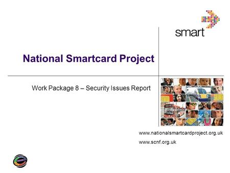 Www.nationalsmartcardproject.org.uk www.scnf.org.uk National Smartcard Project Work Package 8 – Security Issues Report.