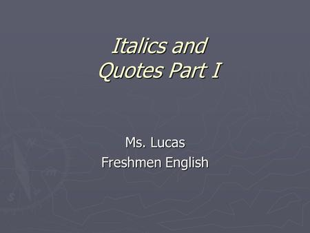 Italics and Quotes Part I Ms. Lucas Freshmen English.