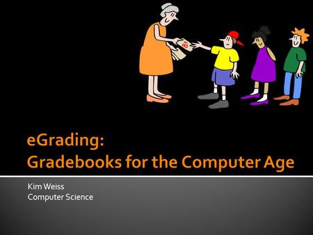 Kim Weiss Computer Science.  Accessible from any computer with Internet access  Hard to misplace  Performs calculations automatically  Secure access.