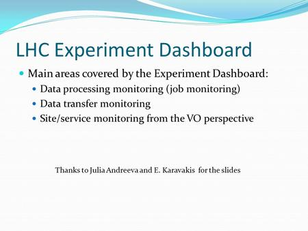LHC Experiment Dashboard Main areas covered by the Experiment Dashboard: Data processing monitoring (job monitoring) Data transfer monitoring Site/service.