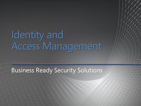 Identity and Access Management Business Ready Security Solutions.