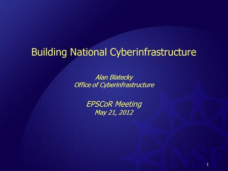 1 Building National Cyberinfrastructure Alan Blatecky Office of Cyberinfrastructure EPSCoR Meeting May 21, 2012 1.