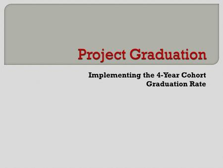 Implementing the 4-Year Cohort Graduation Rate. Projected Four-Year Dropout Rate – A measure of the cumulative proportion of the 9 th grade class that.