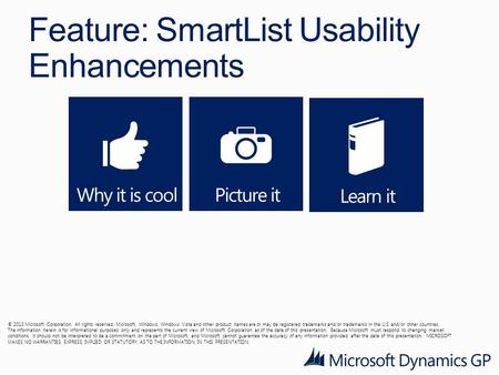 Feature: SmartList Usability Enhancements © 2013 Microsoft Corporation. All rights reserved. Microsoft, Windows, Windows Vista and other product names.