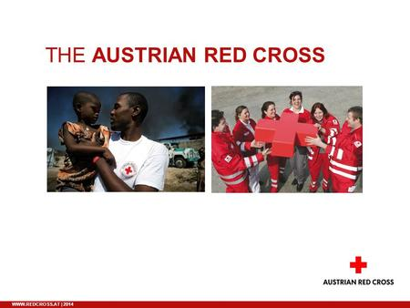 WWW.REDCROSS.AT | 2014 THE AUSTRIAN RED CROSS. 2 WWW.REDCROSS.AT | 2014 THE RED CROSS. A WORLDWIDE MOVEMENT. Until today the worldwide Red Cross and Red.