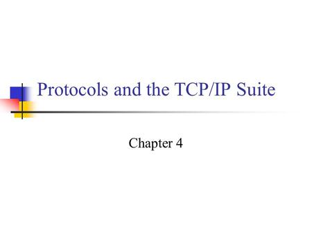 Protocols and the TCP/IP Suite Chapter 4. Multilayer communication. A series of layers, each built upon the one below it. The purpose of each layer is.