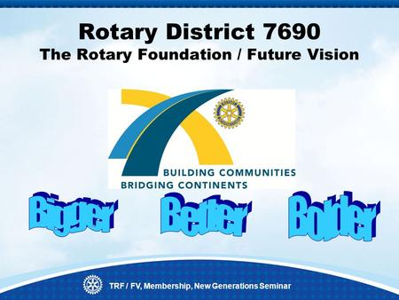 TRF / FV, Membership, New Generations Seminar Rotary District 7690 The Rotary Foundation / Future Vision.