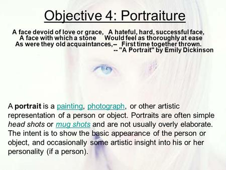 Objective 4: Portraiture A face devoid of love or grace, A hateful, hard, successful face, A face with which a stone Would feel as thoroughly at ease As.