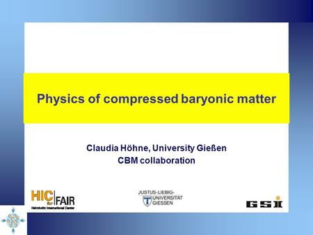 Physics of compressed baryonic matter Claudia Höhne, University Gießen CBM collaboration.