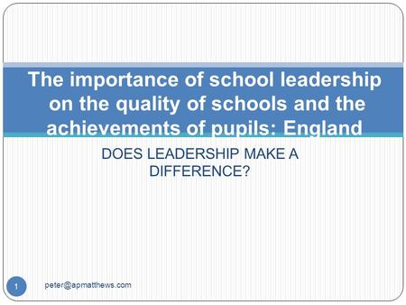 DOES LEADERSHIP MAKE A DIFFERENCE? 1 The importance of school leadership on the quality of schools and the achievements of pupils: