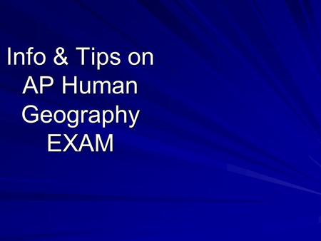 Info & Tips on AP Human Geography EXAM. Format & Schedule <strong>for</strong> the AP Human Geography Exam Consists of 2 sections: Section I: 60 minutes; 75 M-C ?'s Counts.