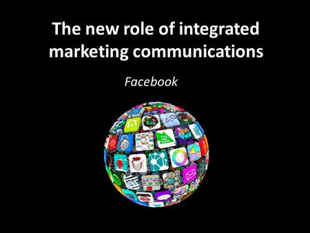 The new role of integrated marketing communications Facebook.