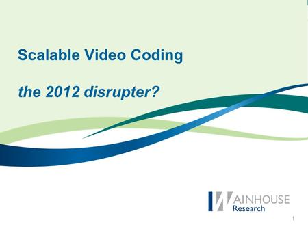 1 Scalable <strong>Video</strong> Coding the 2012 disrupter?. Today's Discussion H.264 AVC SVC fundamentals Simulcast SVC in videoconferencing –Vidyo –Radvision –Cisco.