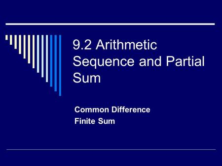 9.2 Arithmetic Sequence and Partial Sum Common Difference Finite Sum.