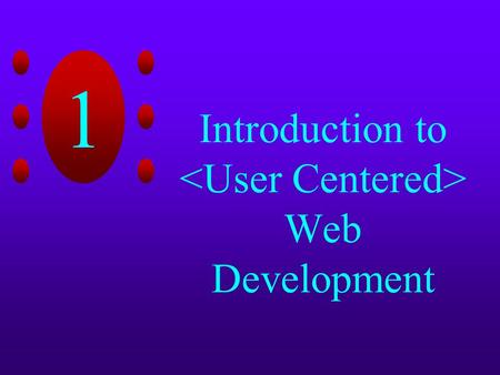 1 Introduction to Web Development. Web Basics The Web consists of computers on the Internet connected to each other in a specific way Used in all levels.