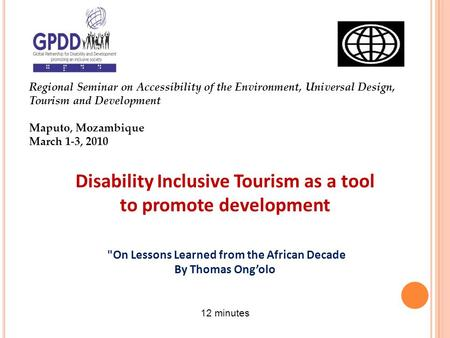 Regional Seminar on Accessibility of the Environment, Universal Design, Tourism and Development Maputo, Mozambique March 1-3, 2010 Disability Inclusive.