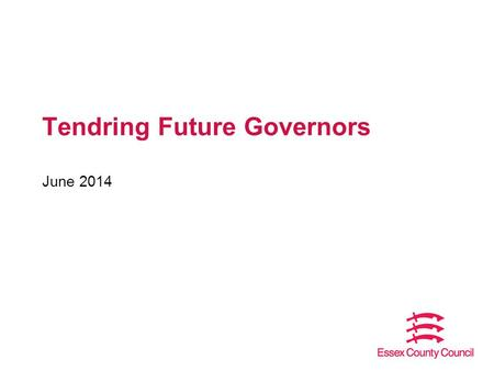 Tendring Future Governors June 2014. Fill the gaps Current position in Tendring – 14 vacancies for community governors – range of schools Recruit by designation.