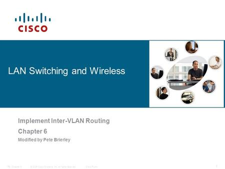 © 2006 Cisco Systems, Inc. All rights reserved.Cisco PublicITE I Chapter 6 1 LAN Switching and Wireless Implement Inter-VLAN Routing Chapter 6 Modified.
