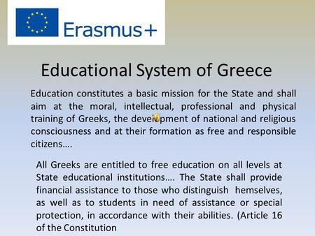 Educational System of Greece Education constitutes a basic mission for the State and shall aim at the moral, intellectual, professional and physical training.