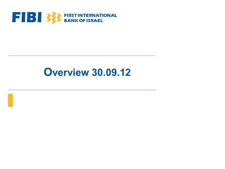 FIBI FIRST INTERNATIONAL BANK OF ISRAEL O verview 30.09.12.
