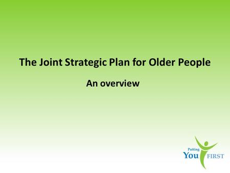 The Joint Strategic Plan for Older People An overview.